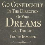 Be Confident, Take Action, Follow Your Dreams